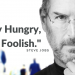 Steve Jobs - Stay Hungry, Stay Foolish
